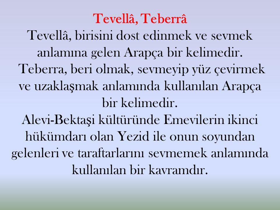 Tevellâ, Teberrâ Tevellâ, birisini dost edinmek ve sevmek anlamına gelen Arapça bir kelimedir.