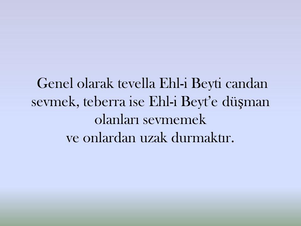 Genel olarak tevella Ehl-i Beyti candan sevmek, teberra ise Ehl-i Beyt'e dü ş man olanları sevmemek ve onlardan uzak durmaktır.