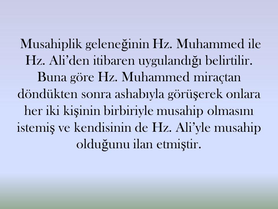 Musahiplik gelene ğ inin Hz. Muhammed ile Hz. Ali'den itibaren uygulandı ğ ı belirtilir.