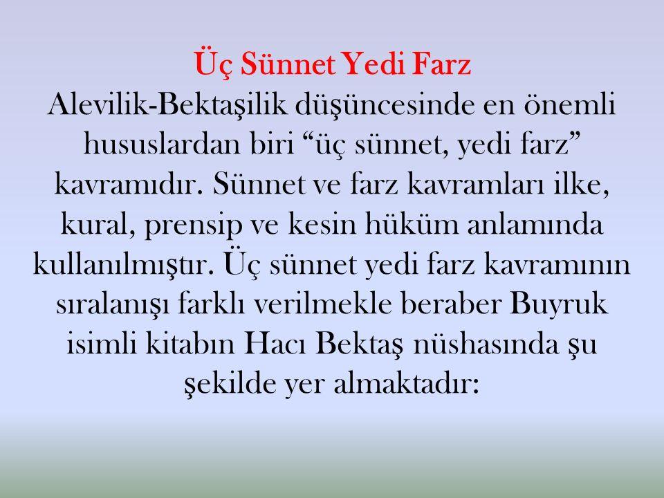 Üç Sünnet Yedi Farz Alevilik-Bekta ş ilik dü ş üncesinde en önemli hususlardan biri üç sünnet, yedi farz kavramıdır.