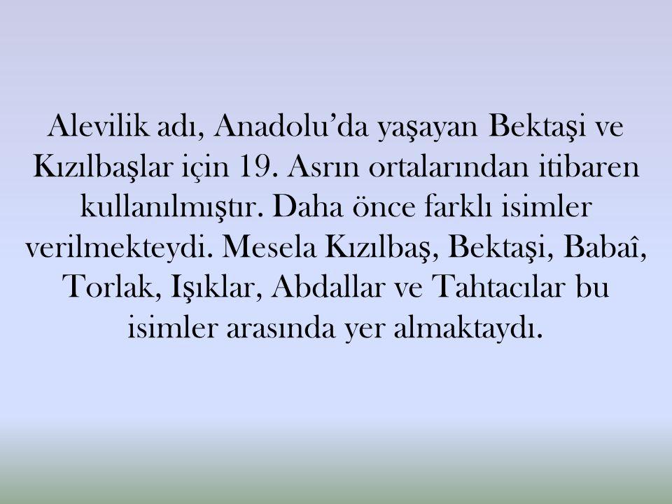 Alevilik adı, Anadolu'da ya ş ayan Bekta ş i ve Kızılba ş lar için 19.