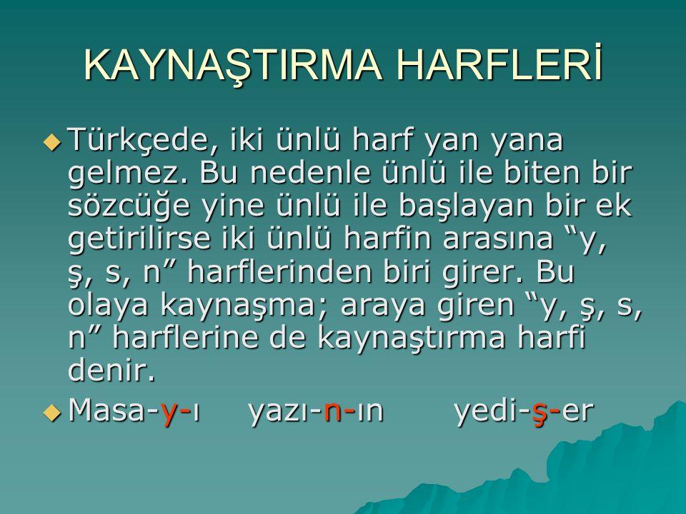 KAYNAŞTIRMA HARFLERİ  Türkçede, iki ünlü harf yan yana gelmez.