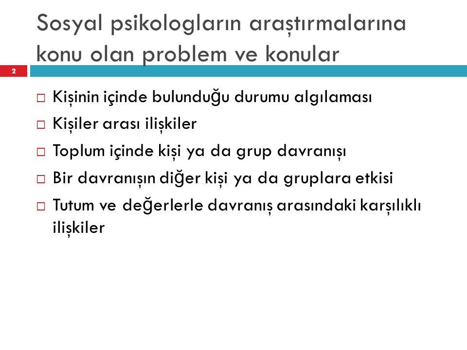 Sosyal psikologların araştırmalarına konu olan problem ve konular  KISACA,  TOPLUM-GRUP-B İ REY düzeyindeki olayların karşılıklı etki durumu 3