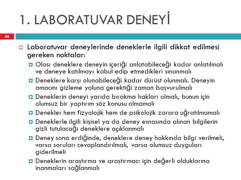 1. LABORATUVAR DENEY İ 20  Laboratuvar deneylerinde deneklerle ilgili dikkat edilmesi gereken noktalar:  Olası deneklere deneyin içeri ğ i anlatabil