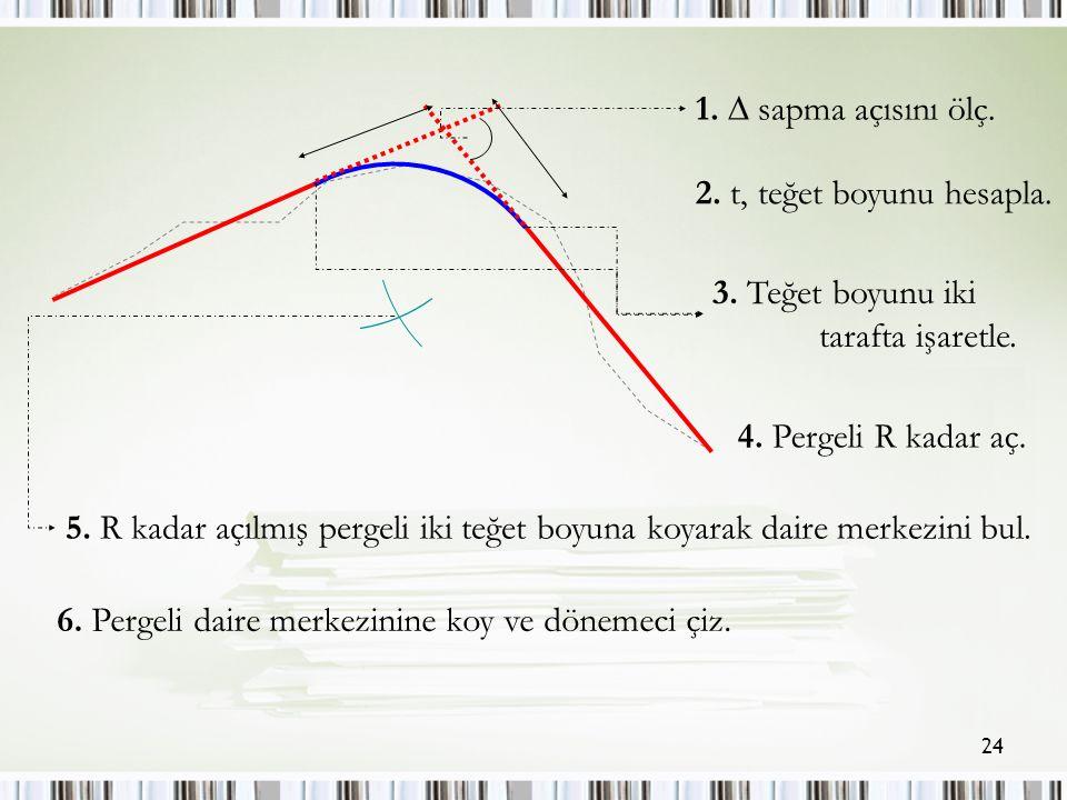 24 1.  sapma açısını ölç. 2. t, teğet boyunu hesapla.