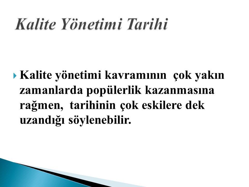  Kalite yönetimi kavramının çok yakın zamanlarda popülerlik kazanmasına rağmen, tarihinin çok eskilere dek uzandığı söylenebilir.