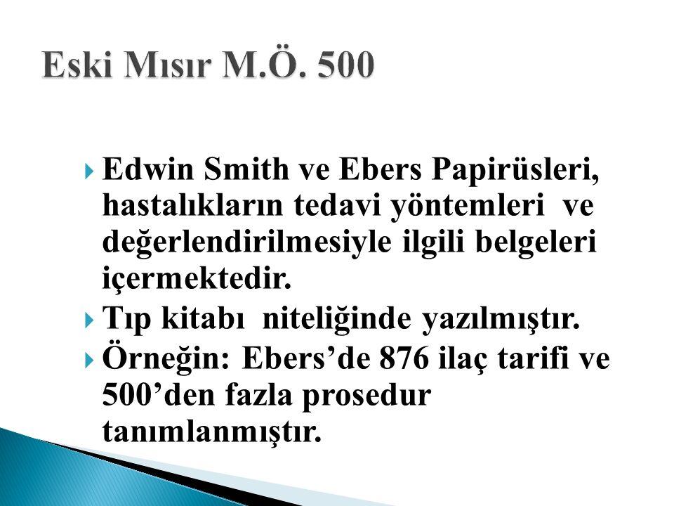  Edwin Smith ve Ebers Papirüsleri, hastalıkların tedavi yöntemleri ve değerlendirilmesiyle ilgili belgeleri içermektedir.