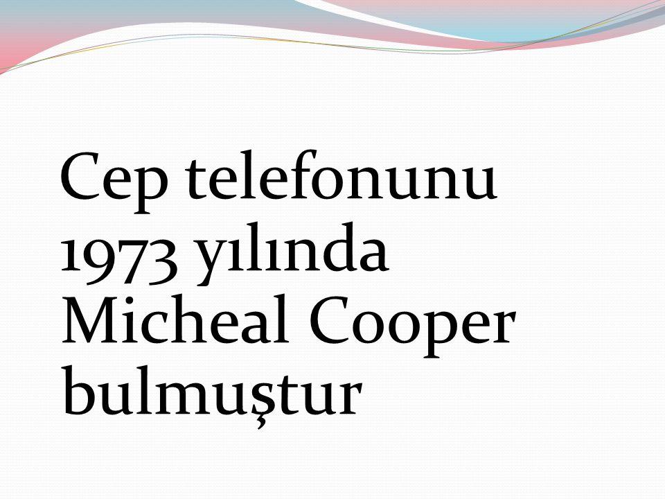 Cep telefonunu 1973 yılında Micheal Cooper bulmuştur