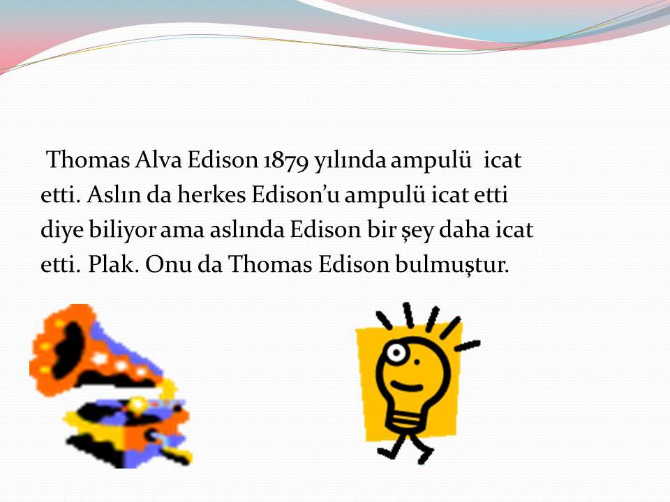 Thomas Alva Edison 1879 yılında ampulü icat etti.