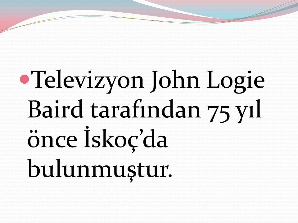 Televizyon John Logie Baird tarafından 75 yıl önce İskoç'da bulunmuştur.