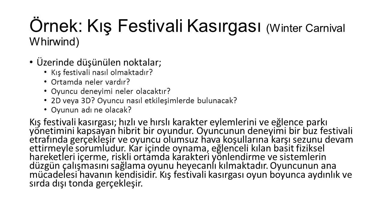 Örnek: Kış Festivali Kasırgası (Winter Carnival Whirwind) Üzerinde düşünülen noktalar; Kış festivali nasıl olmaktadır? Ortamda neler vardır? Oyuncu de