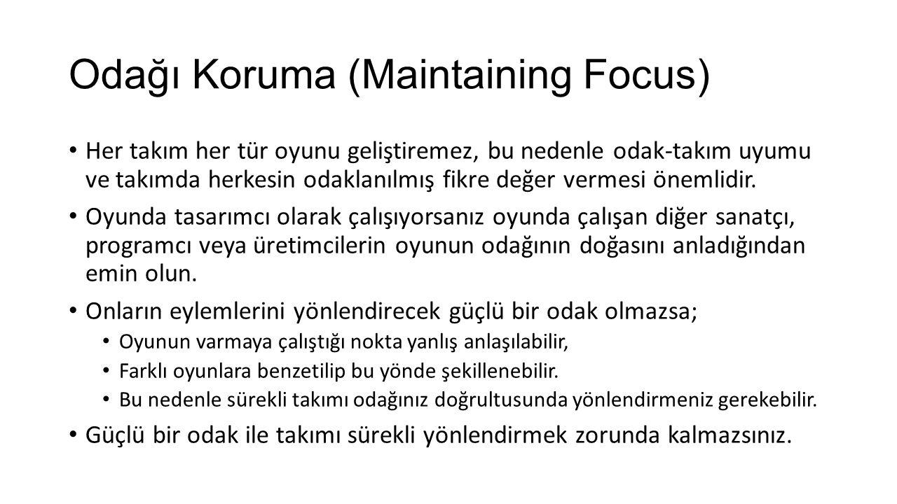 Odağı Koruma (Maintaining Focus) Her takım her tür oyunu geliştiremez, bu nedenle odak-takım uyumu ve takımda herkesin odaklanılmış fikre değer vermes