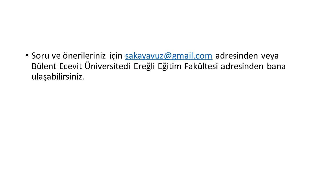 Soru ve önerileriniz için sakayavuz@gmail.com adresinden veya Bülent Ecevit Üniversitedi Ereğli Eğitim Fakültesi adresinden bana ulaşabilirsiniz.sakayavuz@gmail.com