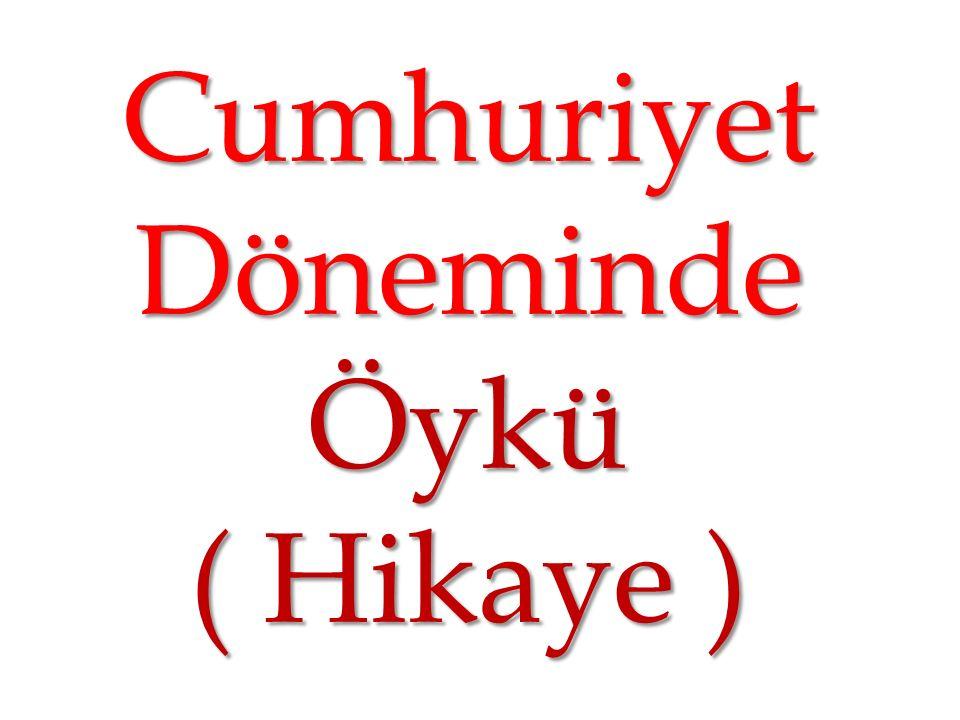 Öykü ( Hikaye ) Cumhuriyet Döneminde Türk hikâyeciliği en parlak dönemini yaşar.