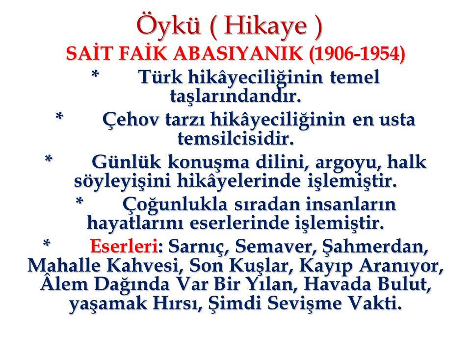Öykü ( Hikaye ) SAİT FAİK ABASIYANIK (1906-1954) *Türk hikâyeciliğinin temel taşlarındandır. *Çehov tarzı hikâyeciliğinin en usta temsilcisidir. *Günl