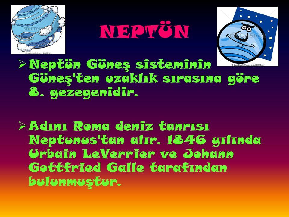 NEPTÜN  Neptün Güneş sisteminin Güneş ten uzaklık sırasına göre 8.