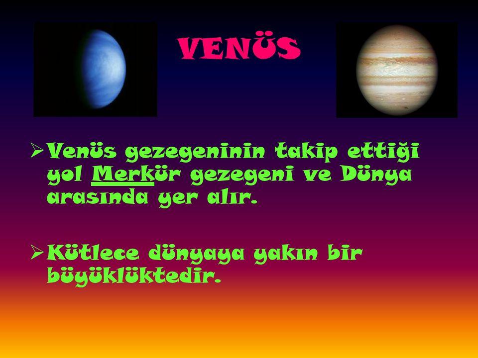 VENÜS  Venüs gezegeninin takip ettiği yol Merkür gezegeni ve Dünya arasında yer alır.