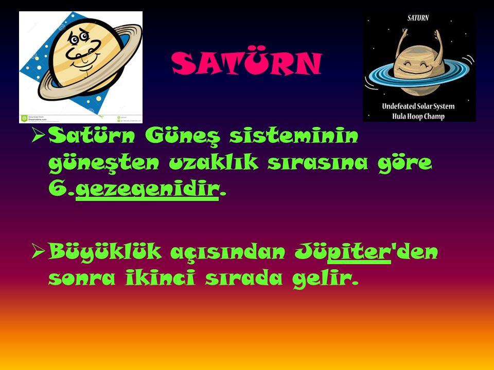 SATÜRN  Satürn Güneş sisteminin güneşten uzaklık sırasına göre 6.gezegenidir.