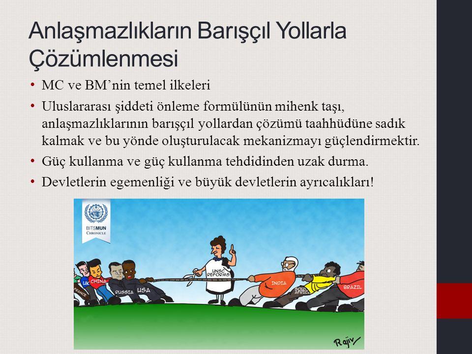 Anlaşmazlıkların Barışçıl Yollarla Çözümlenmesi MC ve BM'nin temel ilkeleri Uluslararası şiddeti önleme formülünün mihenk taşı, anlaşmazlıklarının bar