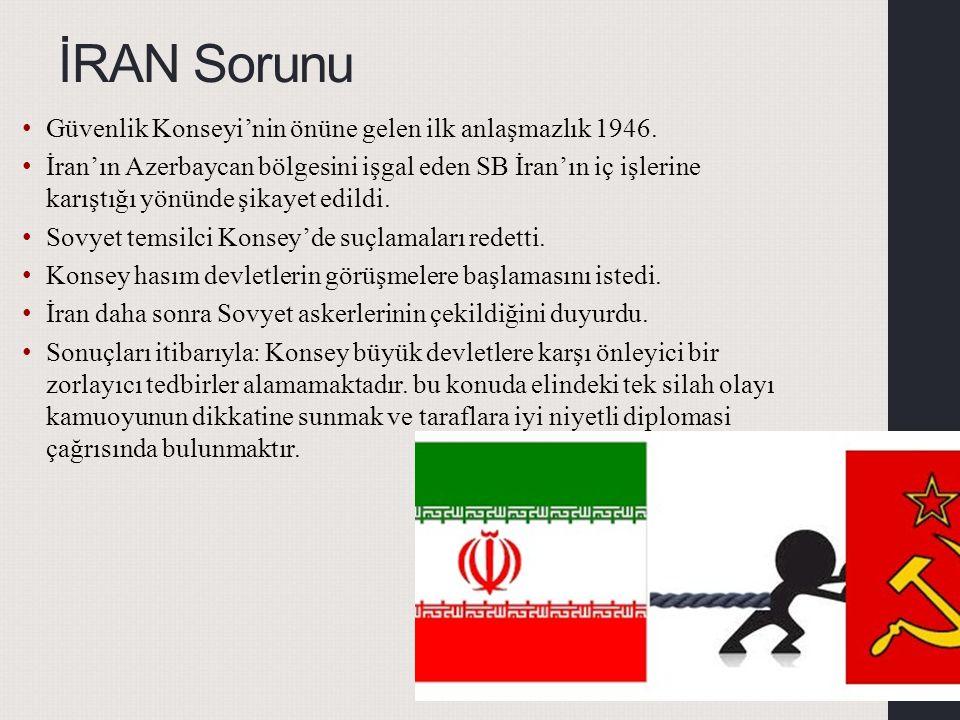 İRAN Sorunu Güvenlik Konseyi'nin önüne gelen ilk anlaşmazlık 1946. İran'ın Azerbaycan bölgesini işgal eden SB İran'ın iç işlerine karıştığı yönünde şi