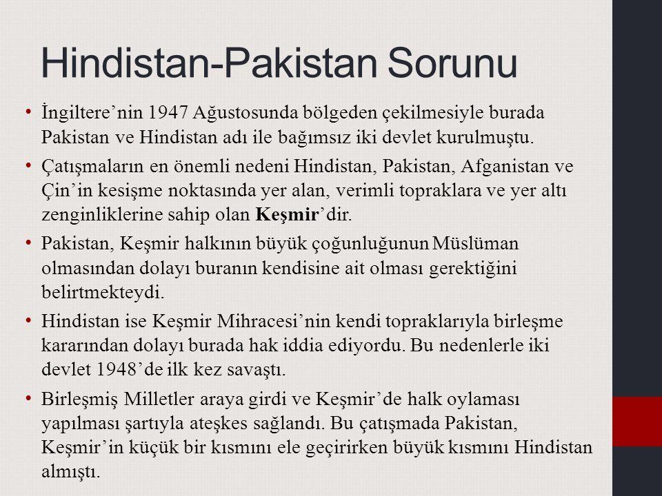 Hindistan-Pakistan Sorunu İngiltere'nin 1947 Ağustosunda bölgeden çekilmesiyle burada Pakistan ve Hindistan adı ile bağımsız iki devlet kurulmuştu.