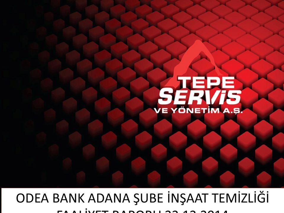 ODEA BANK ADANA ŞUBE İNŞAAT TEMİZLİĞİ FAALİYET RAPORU 22.12.2014