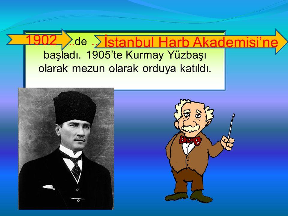 ..........de …………………………. başladı. 1905'te Kurmay Yüzbaşı olarak mezun olarak orduya katıldı. 1902 İstanbul Harb Akademisi'ne