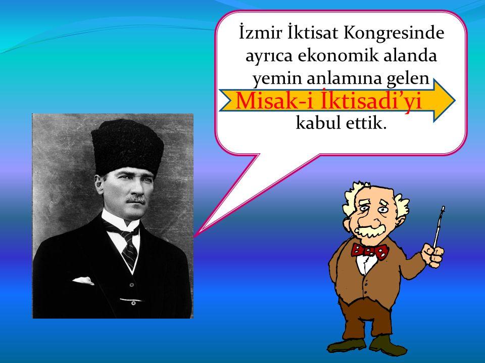 İzmir İktisat Kongresinde ayrıca ekonomik alanda yemin anlamına gelen ………………………………………… kabul ettik.