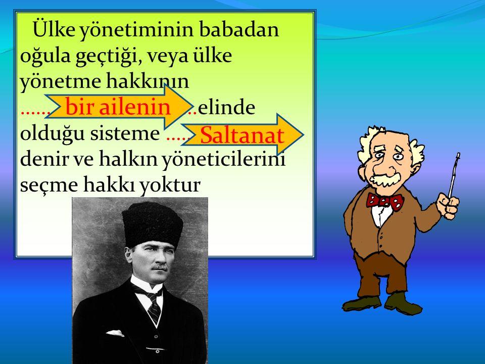 Ülke yönetiminin babadan oğula geçtiği, veya ülke yönetme hakkının …………………………….elinde olduğu sisteme …………………… denir ve halkın yöneticilerini seçme hak