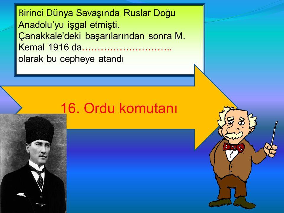 B irinci Dünya Savaşında Ruslar Doğu Anadolu'yu işgal etmişti. Çanakkale'deki başarılarından sonra M. Kemal 1916 da……………………….. olarak bu cepheye atand