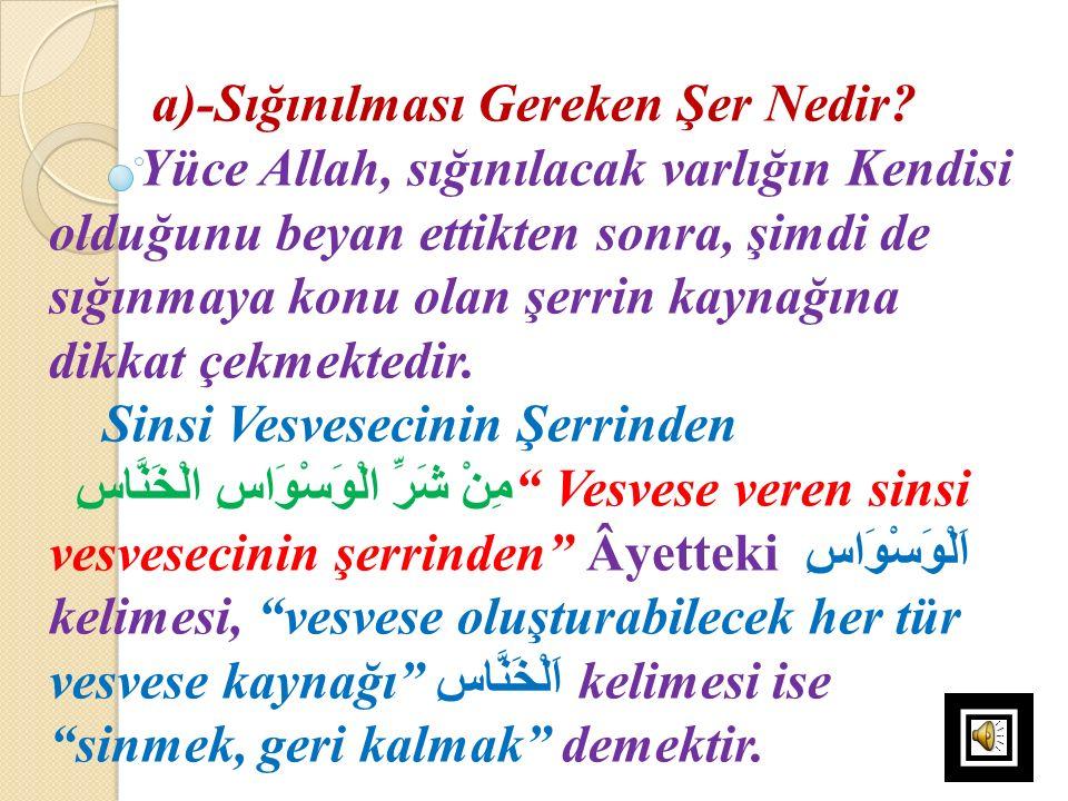 a)-Sığınılması Gereken Şer Nedir? Yüce Allah, sığınılacak varlığın Kendisi olduğunu beyan ettikten sonra, şimdi de sığınmaya konu olan şerrin kaynağın
