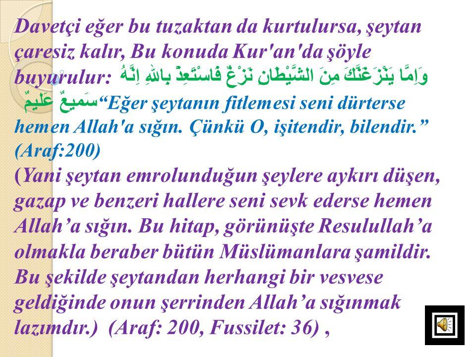 Davetçi eğer bu tuzaktan da kurtulursa, şeytan çaresiz kalır, Bu konuda Kur'an'da şöyle buyurulur: وَاِمَّا يَنْزَغَنَّكَ مِنَ الشَّيْطَانِ نَزْغٌ فَا