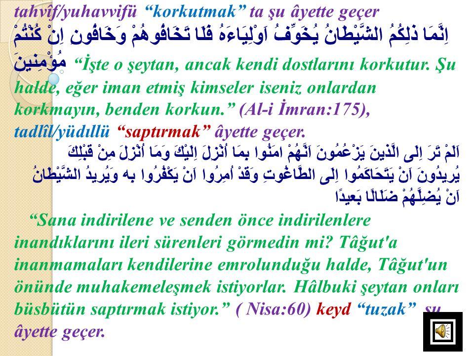 "tahvîf/yuhavvifü ""korkutmak"" ta şu âyette geçer اِنَّمَا ذلِكُمُ الشَّيْطَانُ يُخَوِّفُ اَوْلِيَاءَهُ فَلَا تَخَافُوهُمْ وَخَافُونِ اِنْ كُنْتُمْ مُؤْ"