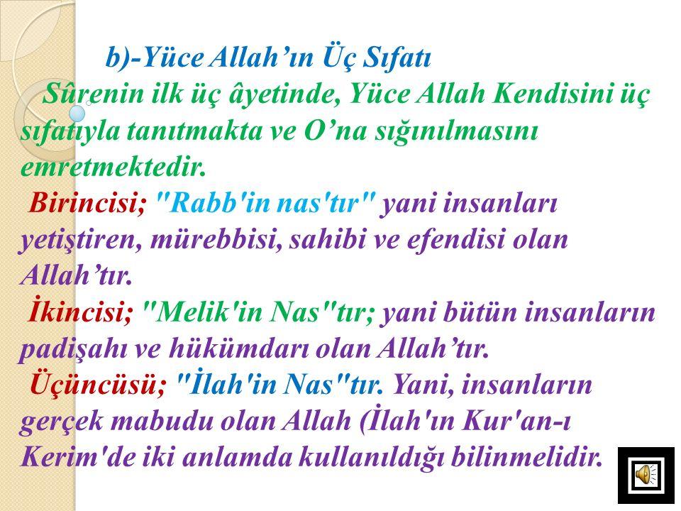 b)-Yüce Allah'ın Üç Sıfatı Sûrenin ilk üç âyetinde, Yüce Allah Kendisini üç sıfatıyla tanıtmakta ve O'na sığınılmasını emretmektedir. Birincisi;