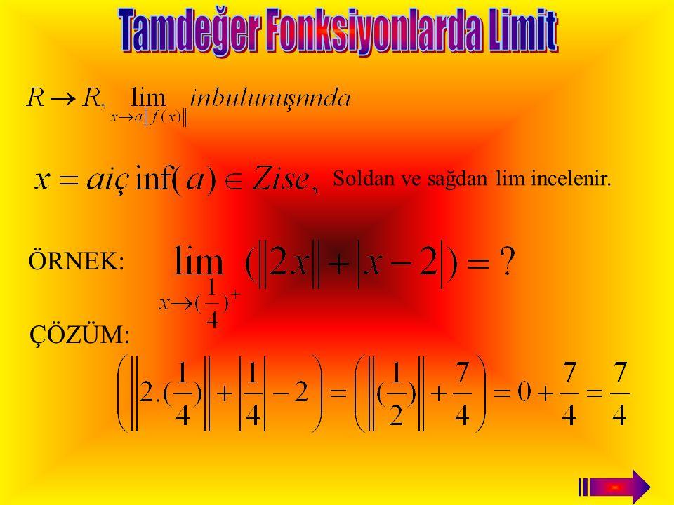 ÖRNEK: ÇÖZÜM: İşaret değiştirdiği için Lim yok. + _ + -31 İşaret değiştirdiğinden lim yoktur.