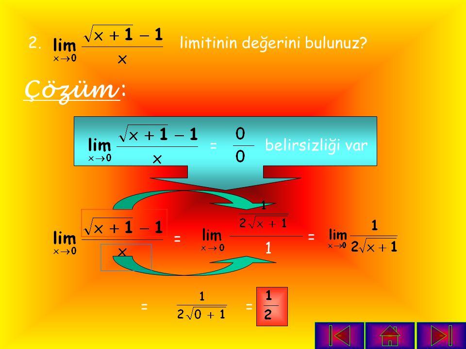 1. limitinin değerini bulunuz? Çözüm : = belirsizliği var = = =
