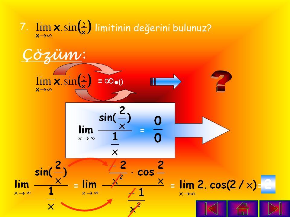 6. limitinin değerini bulunuz? Çözüm : =0   = = = exex 1 = ee 1 =  1 = 