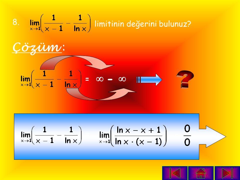 7. limitinin değerini bulunuz? Çözüm : =   = === 2
