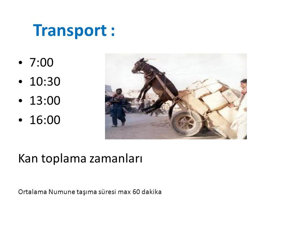 Transport : 7:00 10:30 13:00 16:00 Kan toplama zamanları Ortalama Numune taşıma süresi max 60 dakika