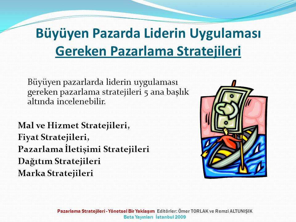 Büyüyen pazarlarda liderin uygulaması gereken pazarlama stratejileri 5 ana başlık altında incelenebilir.