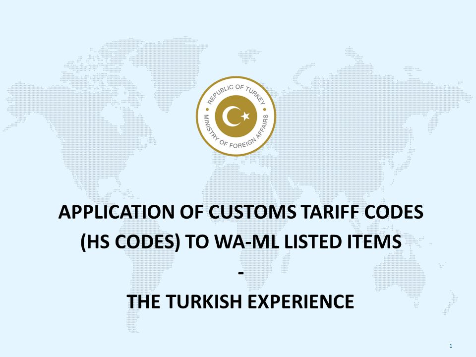 APPLICATION OF CUSTOMS TARIFF CODES (HS CODES) TO WA-ML LISTED ITEMS - THE TURKISH EXPERIENCE 1