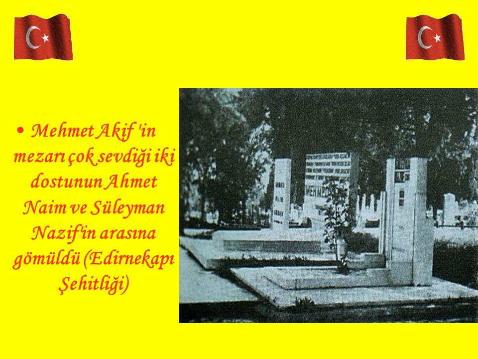 Mehmet Akif 'in mezarı çok sevdiği iki dostunun Ahmet Naim ve Süleyman Nazif'in arasına gömüldü (Edirnekapı Şehitliği)