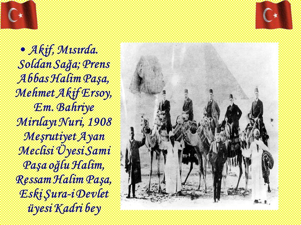 Akif, Mısırda. Soldan Sağa; Prens Abbas Halim Paşa, Mehmet Akif Ersoy, Em. Bahriye Mirılayı Nuri, 1908 Meşrutiyet Ayan Meclisi Üyesi Sami Paşa oğlu Ha