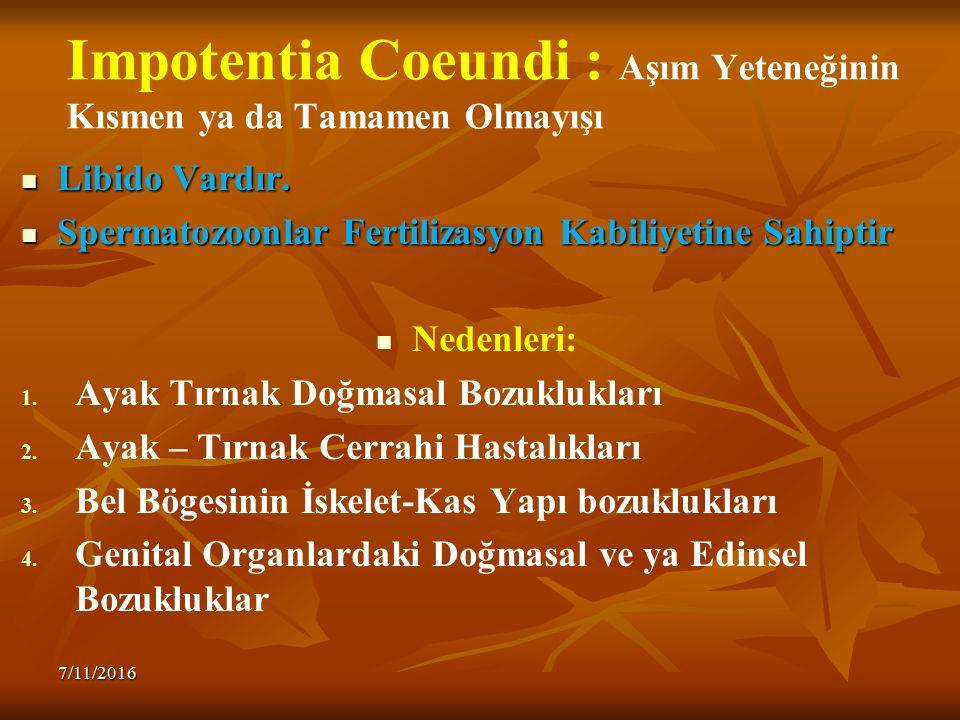 Impotentia Coeundi : Aşım Yeteneğinin Kısmen ya da Tamamen Olmayışı Libido Vardır. Libido Vardır. Spermatozoonlar Fertilizasyon Kabiliyetine Sahiptir
