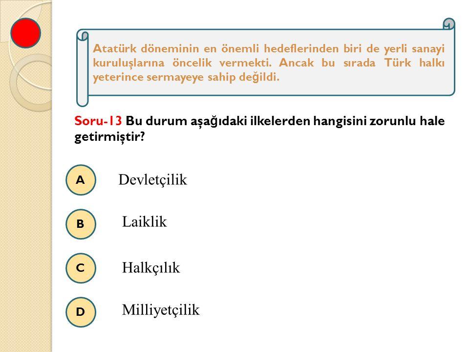 A B C D Atatürk döneminin en önemli hedeflerinden biri de yerli sanayi kuruluşlarına öncelik vermekti.