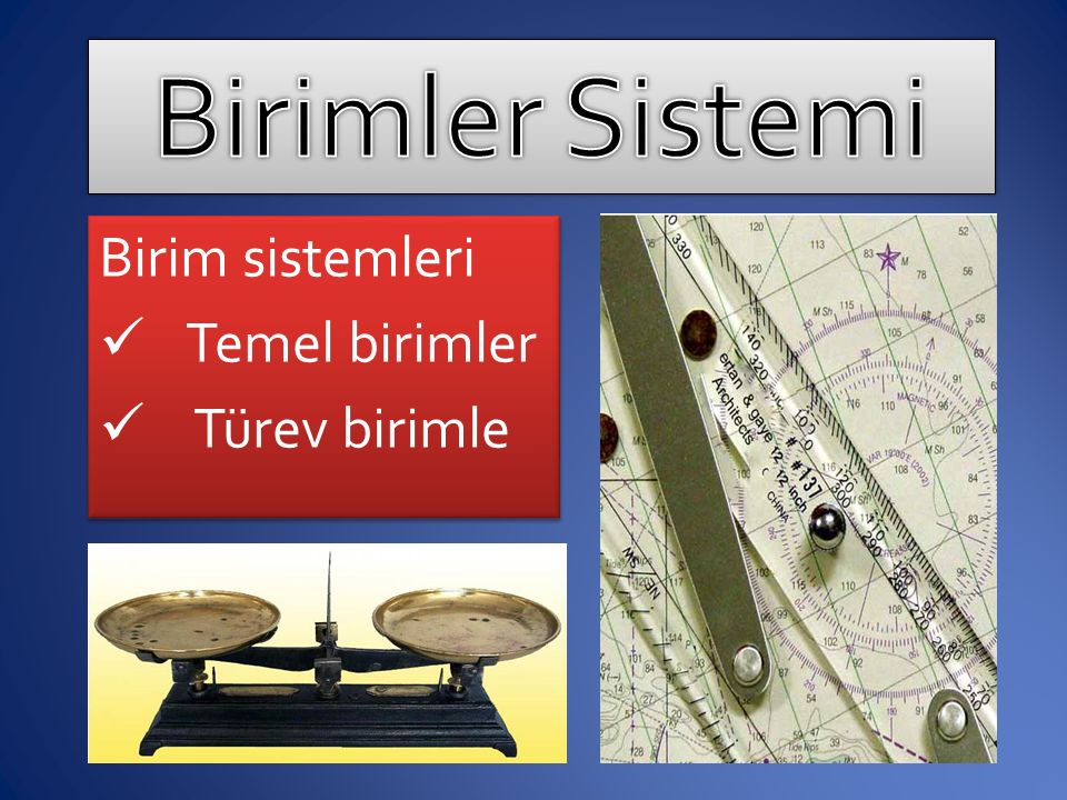 Birim sistemleri Temel birimler Türev birimle Birim sistemleri Temel birimler Türev birimle