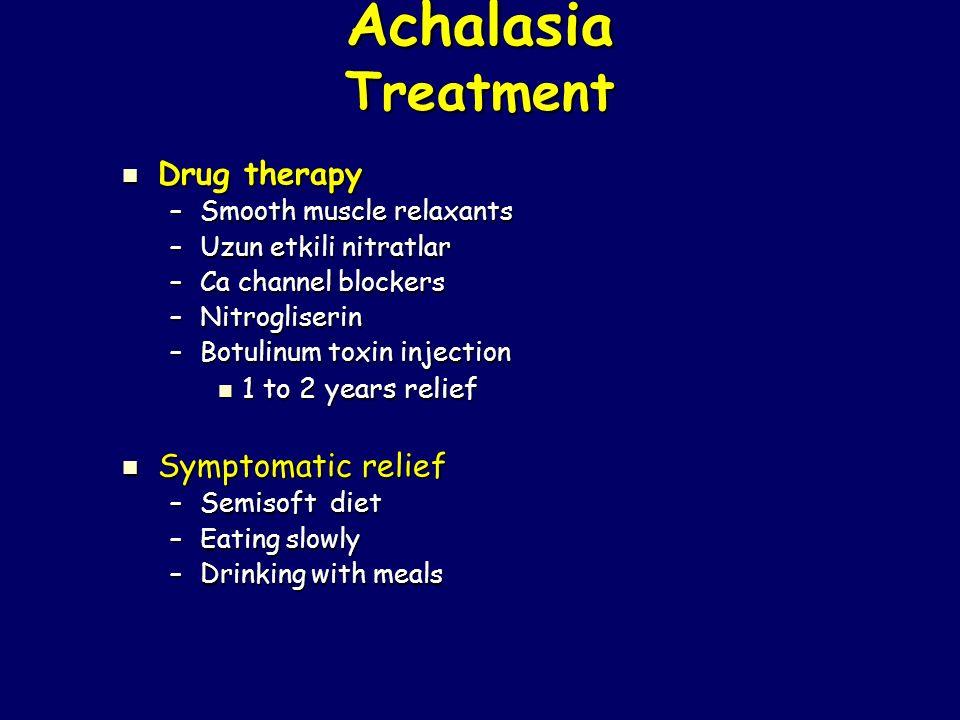 Achalasia Treatment Drug therapy Drug therapy –Smooth muscle relaxants –Uzun etkili nitratlar –Ca channel blockers –Nitrogliserin –Botulinum toxin inj