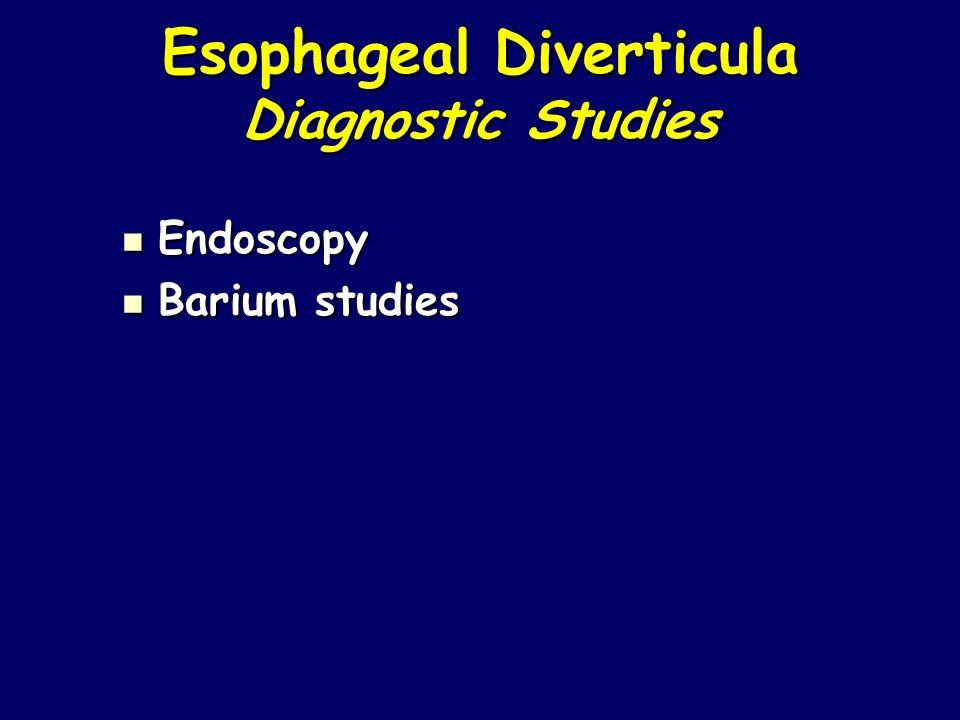 Esophageal Diverticula Diagnostic Studies Endoscopy Endoscopy Barium studies Barium studies