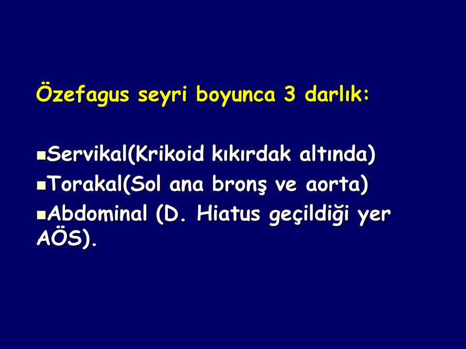 Özefagus seyri boyunca 3 darlık: Servikal(Krikoid kıkırdak altında) Servikal(Krikoid kıkırdak altında) Torakal(Sol ana bronş ve aorta) Torakal(Sol ana