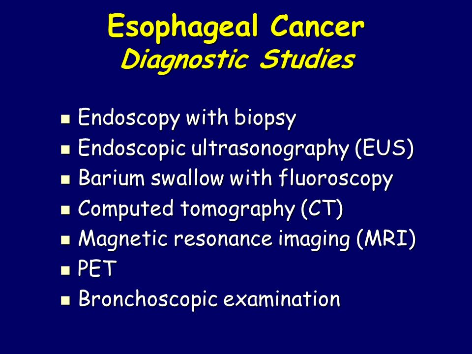 Esophageal Cancer Diagnostic Studies Endoscopy with biopsy Endoscopy with biopsy Endoscopic ultrasonography (EUS) Endoscopic ultrasonography (EUS) Bar